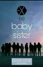EXO's Baby Sister | Book 1  by rainyy_25