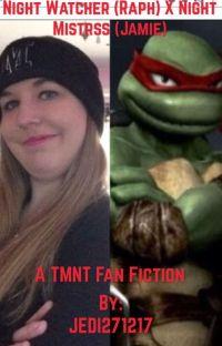 Night Watcher (Raph) x Night Mistress (Jamie) (A TMNT Fan Fiction) cover