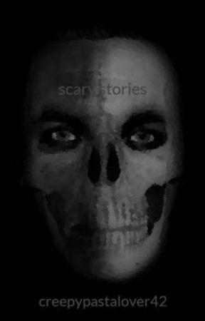 scary stories by creepypastalover42