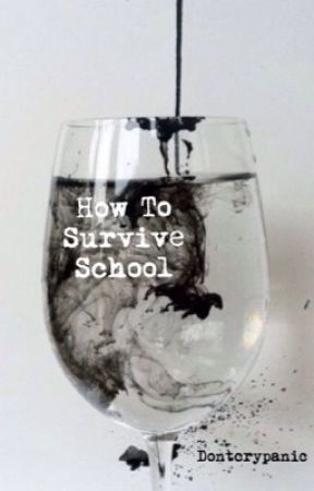 How To Survive School by dontcrypanic