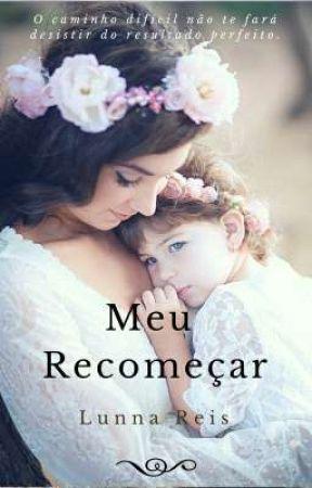 Meu Recomeçar (Revisão) by LunnaReis