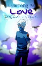 Learning to Love   Kakashi x Reader by conjuring_elements