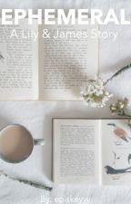 Ephemeral   A Lily & James Story by episkeyyy