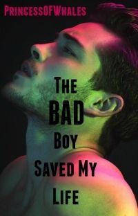 The Bad Boy Saved My Life #Wattys2016 cover