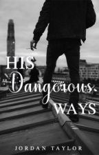 His Dangerous Ways✔️ by ChicagoDreams