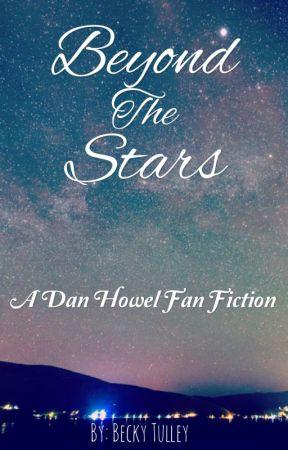 Beyond the stars- A Dan Howel Fan Fiction. by BeckyTulley