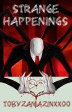 Strange Happenings (A Slender FanFic) by TobyzAmazinxxoo