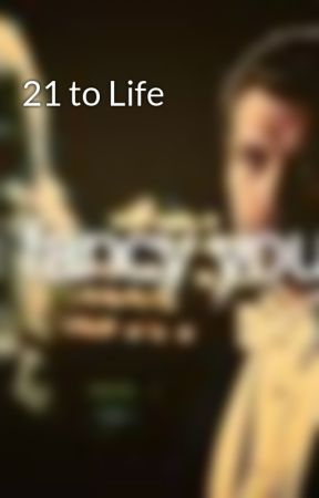 21 to Life by countrygirlusa