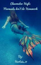 Clearwater High; Mermaids don't do Homework  by Hootsie_77