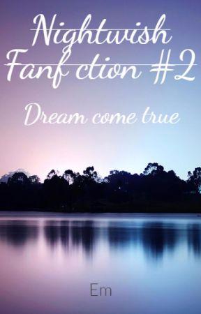 Dream come true (A Nightwish ff #2) by EmYals