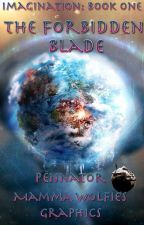 Imagination BK1: The Forbidden Blade (Under Editing) by Pennator