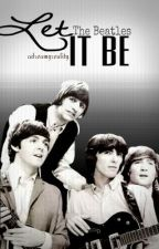 Let It Be (A Beatles Story) by adreamyreality