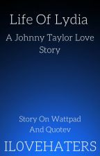 Life Of Lydia (Johnny Taylor Love Story) by IL0VEHATERS