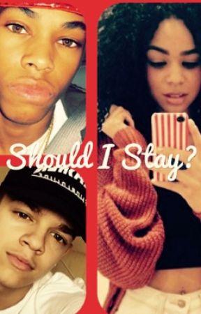Should I Stay?(Tbd fanfic) by that_gizzy_lyfe