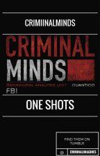 Criminal Minds One Shots by crimiinalminds