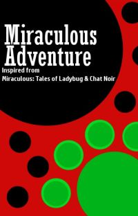 Miraculous Adventure - a Miraculous Ladybug fanfic cover