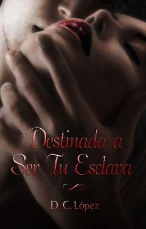 Destinada A Ser Tu Esclava by DulceCLpez