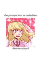 ; danganronpa facts: second edition  by kokomaedapuff