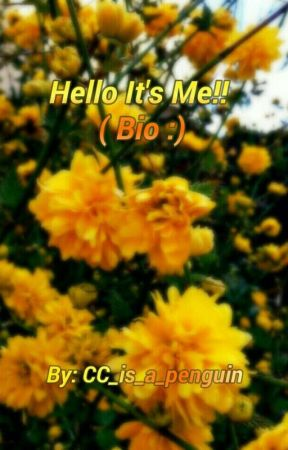 Hello, Its Me!!( Bio:) by CC_is_a_penguin
