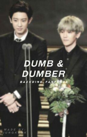 Dumb And Dumber (Chanbaek) by Baekdine_fanfan00