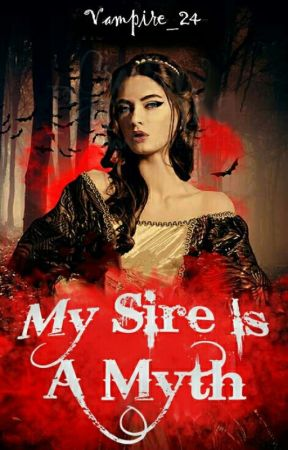 My Sire Is A Myth  by Lady_Escapist