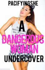 A Dangerous Woman: Undercover  by PacifyingShe