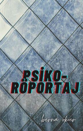 PSİKO RÖPORTAJ by BernaOkur