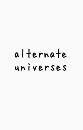 alternate universes. by hazyplaces