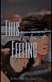(Rivero Series #3) This Confusing Feelings [Completed] cover