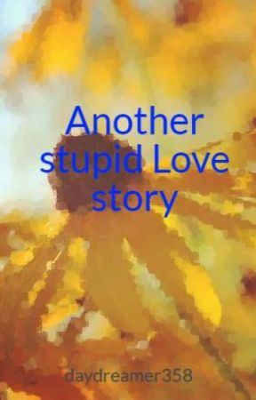 Another stupid Love story by daydreamer358