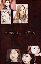 Please, Just Hate Us by RainDrop-13-