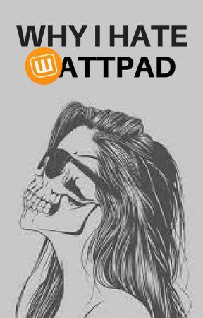Why I Hate Wattpad by dreamstate-