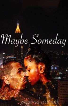 Maybe Someday • Chris Brown by phuckurstories