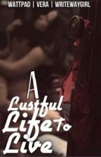 A Lustful Life To live by WriteWayGirl