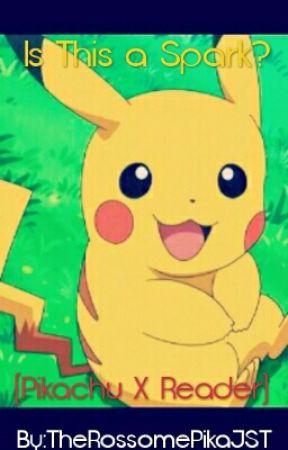 ɪs ᴛʜɪs ᴀ sᴘᴀʀᴋ? (Pikachu X Reader) by hshayeet
