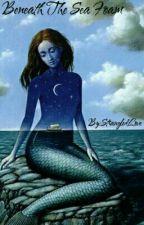 Beneath The Sea Foam by StrangledLove