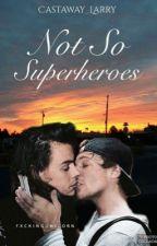 Not So Superheroes (Larry Stylinson) by Castaway_Larry