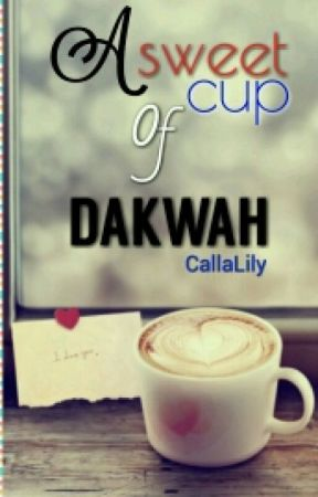 A Sweet Cup Of Dakwah by bunnyflakes_