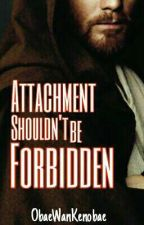 Attachment Shouldn't be Forbidden (Obi-Wan x OC)》under edition by ObaeWanKenobae