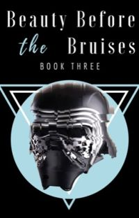 Beauty Before The Bruises • Kylo Ren [3] cover
