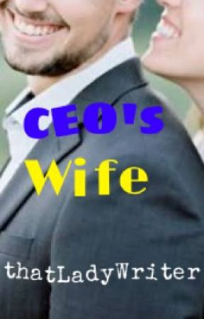 CEO's Wife (COMPLETED) by thatLadyWriter