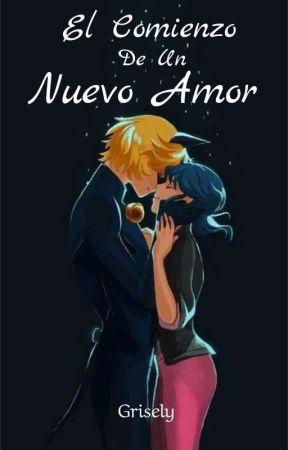 El Comienzo De Un Nuevo Amor. |TERMINADA| by Gris_Eli