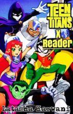 Teen Titans X Reader [Discontinued] by LatashaHarwani