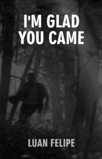 I'm glad you came