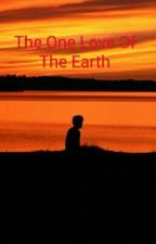 The One Love Of The Earth by xSWAGGERxxKINGx