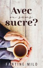 Avec ou sans sucre ? par TrueWordOfLove
