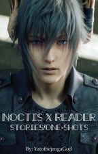 Noctis X Reader Stories/One-shots by YatothejengaGod