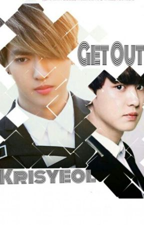 Get Out by Krisyeol_Universe