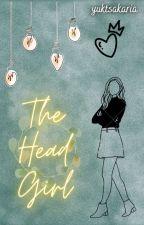 The Head Girl ✓ by yuktsakaria