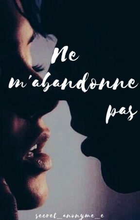 Ne m'abandonne pas (Terminée) by secret_anonyme_e